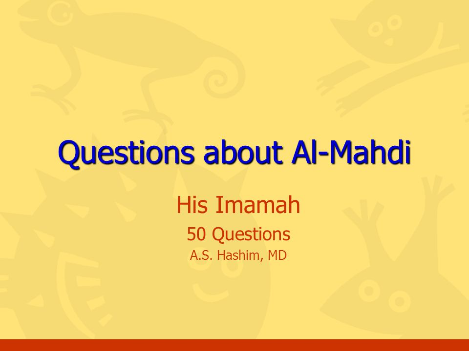 His Imamah 50 Questions A.S. Hashim, MD Questions about Al-Mahdi