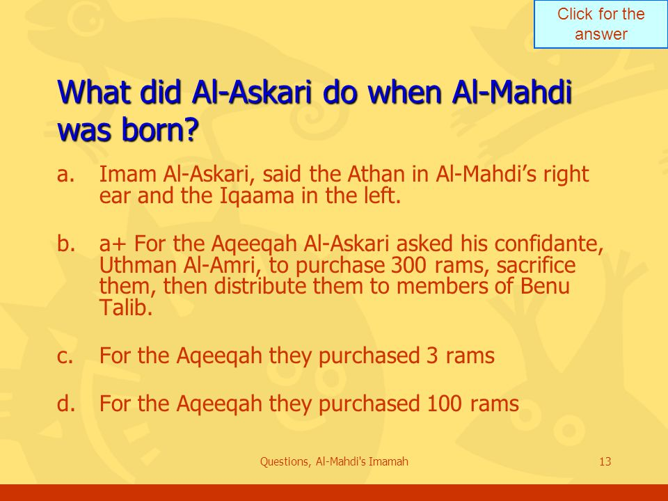 Click for the answer Questions, Al-Mahdi s Imamah13 What did Al-Askari do when Al-Mahdi was born.