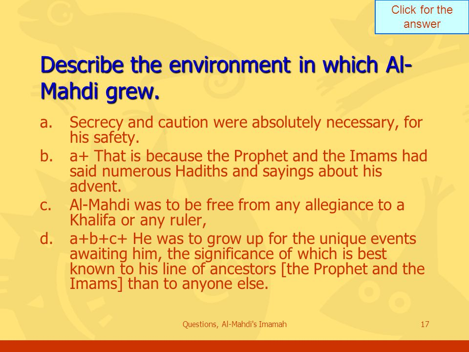 Click for the answer Questions, Al-Mahdi s Imamah17 Describe the environment in which Al- Mahdi grew.