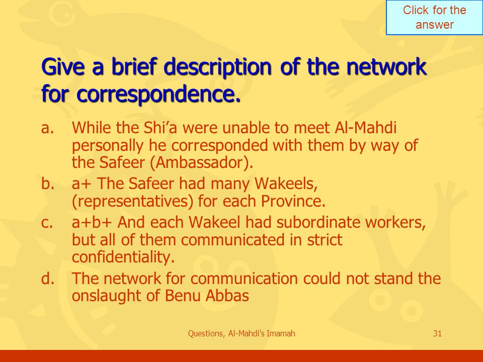 Click for the answer Questions, Al-Mahdi s Imamah31 Give a brief description of the network for correspondence.