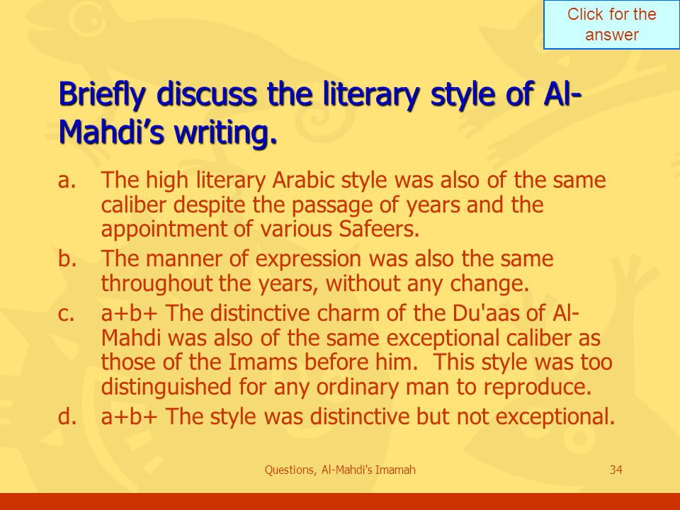 Click for the answer Questions, Al-Mahdi s Imamah34 Briefly discuss the literary style of Al- Mahdi's writing.