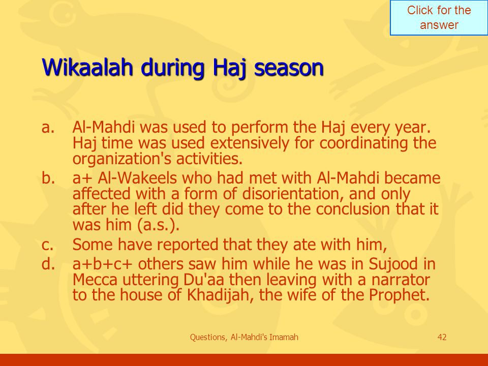 Click for the answer Questions, Al-Mahdi s Imamah42 Wikaalah during Haj season a.Al-Mahdi was used to perform the Haj every year.