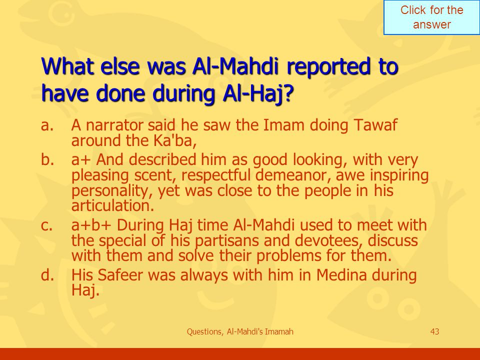 Click for the answer Questions, Al-Mahdi s Imamah43 What else was Al-Mahdi reported to have done during Al-Haj.
