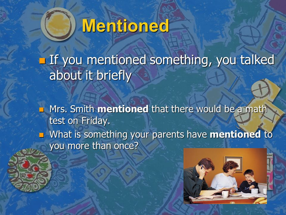 Mentioned n If you mentioned something, you talked about it briefly n Mrs.