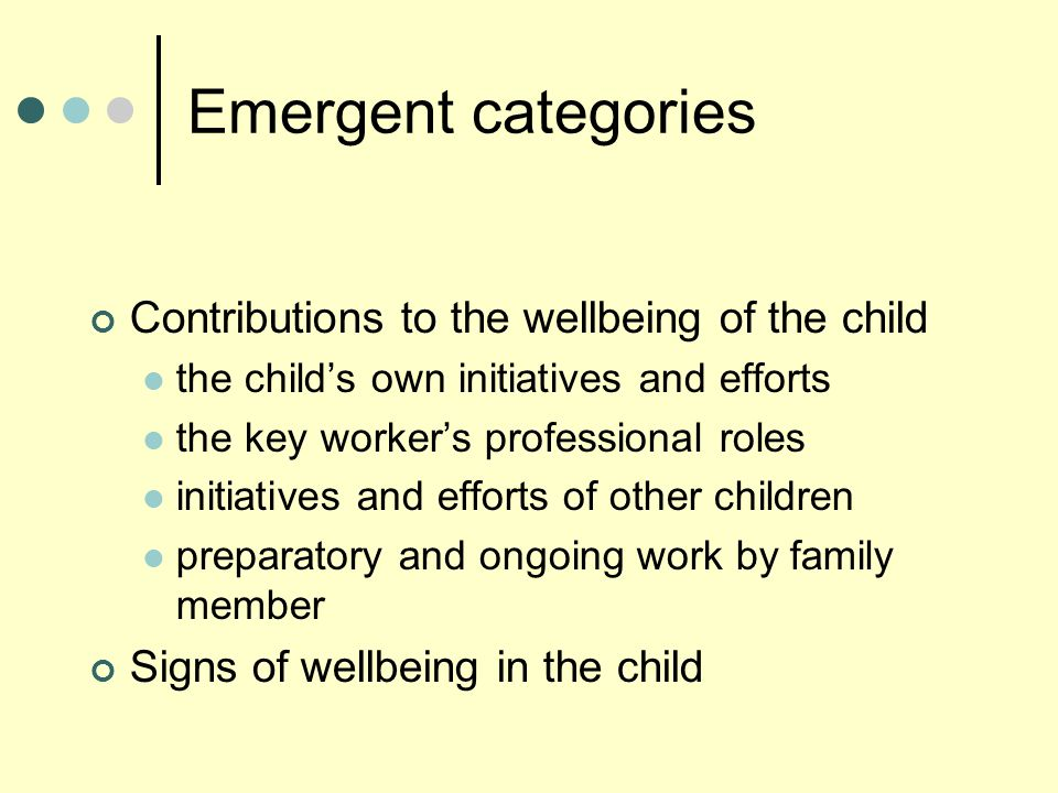 Emergent categories Contributions to the wellbeing of the child the child's own initiatives and efforts the key worker's professional roles initiative