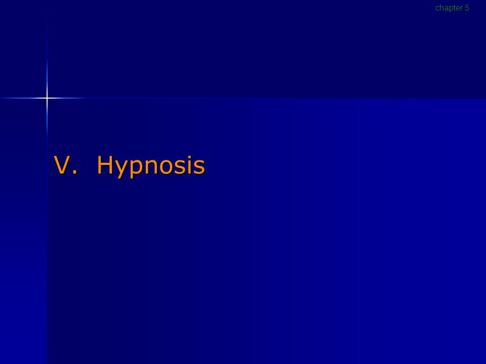 V. Hypnosis chapter 5