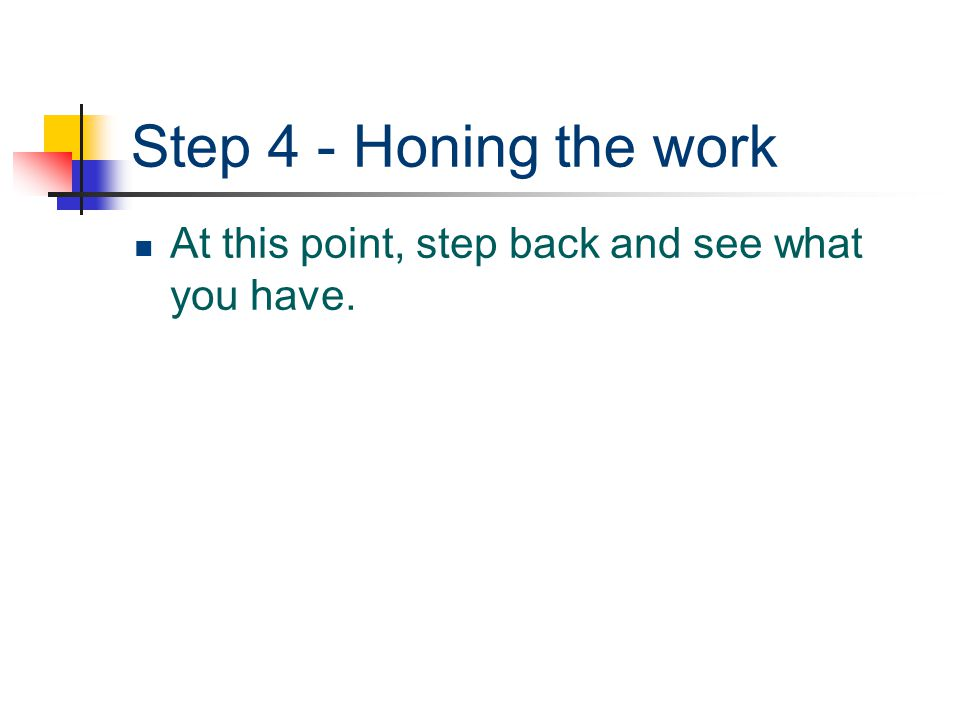 Step 4 - Honing the work At this point, step back and see what you have.
