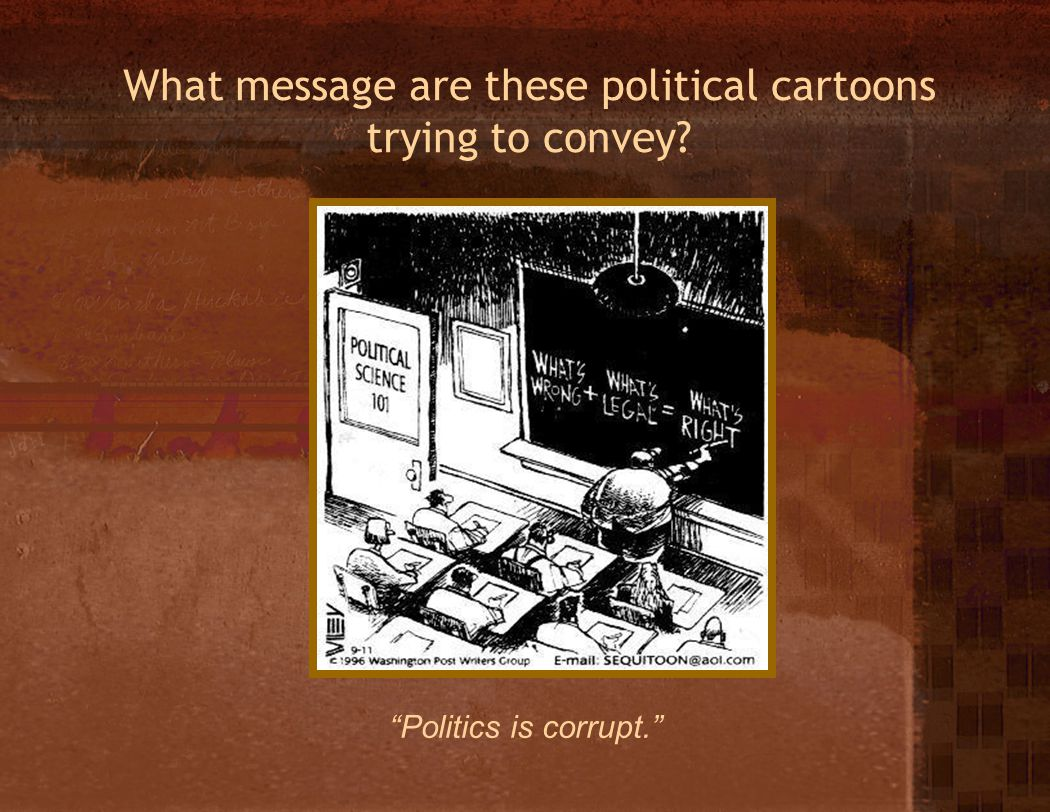 What message are these political cartoons trying to convey Politics is corrupt.