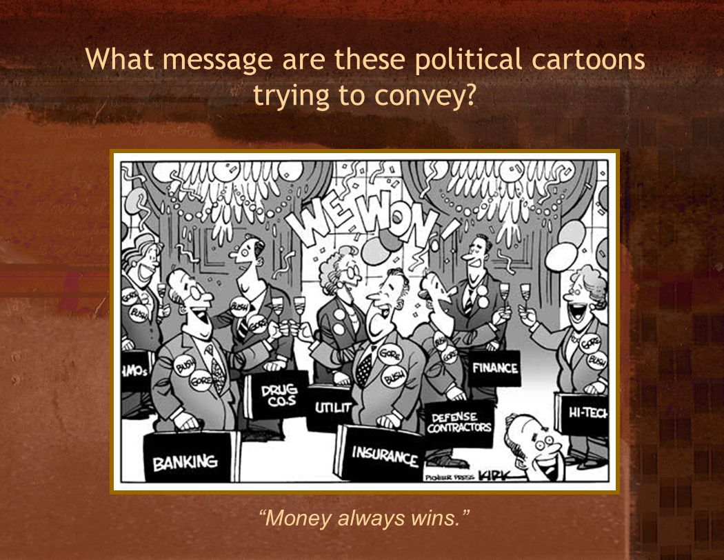 What message are these political cartoons trying to convey Money always wins.