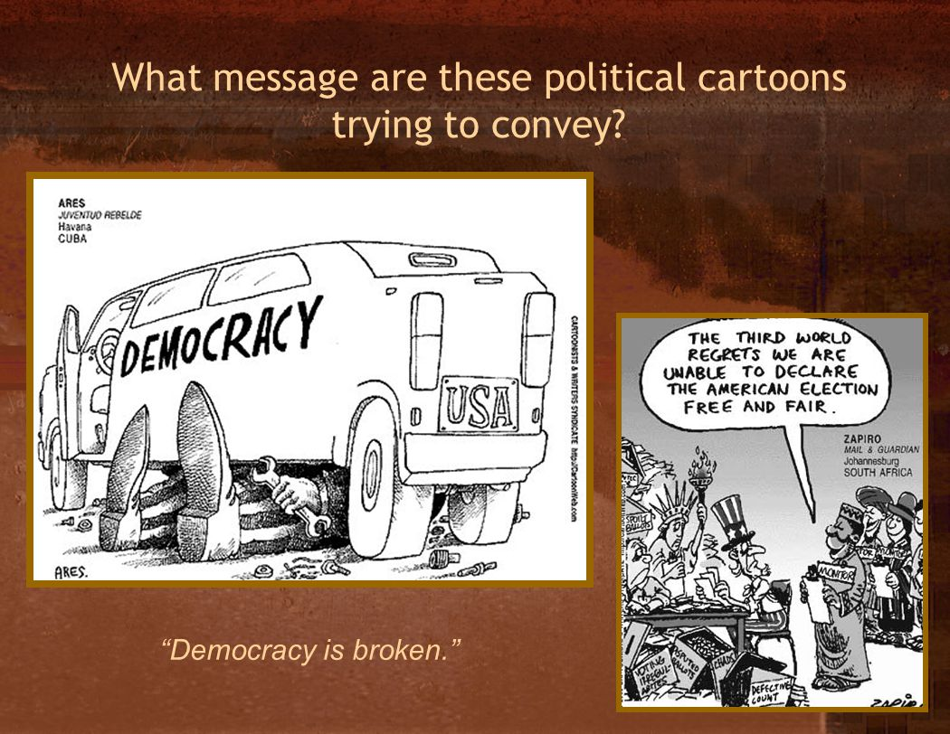 What message are these political cartoons trying to convey Democracy is broken.