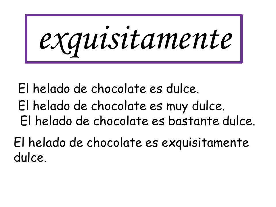 exquisitamente El helado de chocolate es dulce. El helado de chocolate es muy dulce.