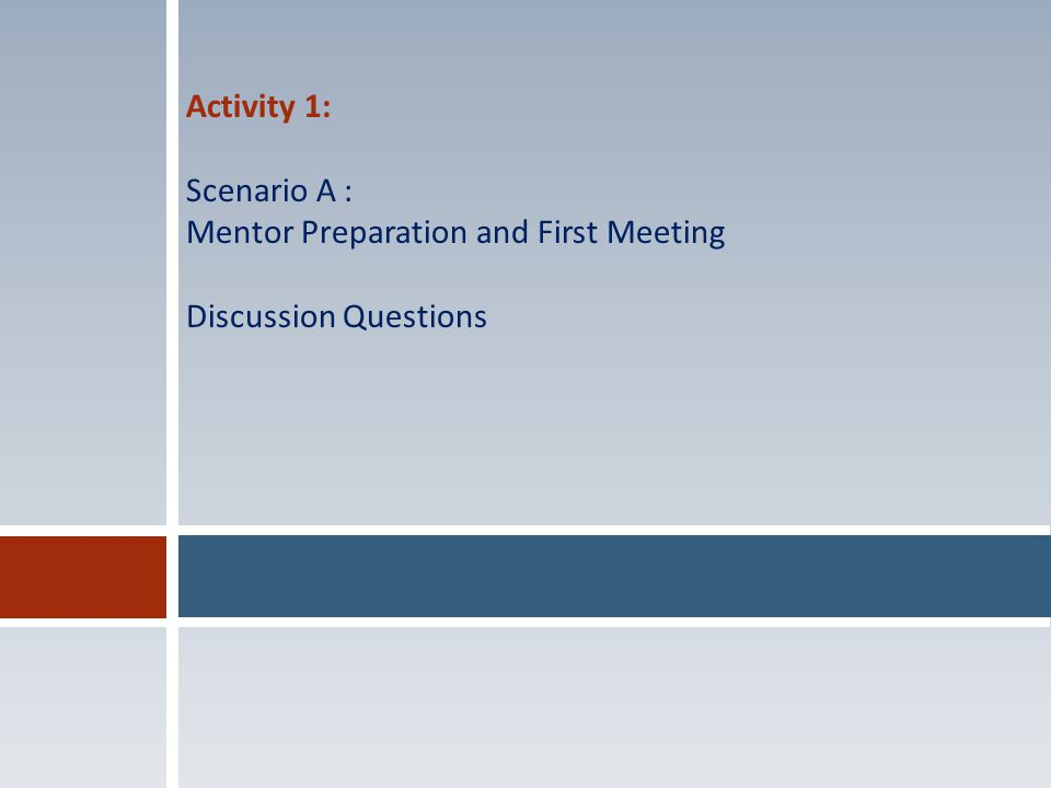 Activity 1: Scenario A : Mentor Preparation and First Meeting Discussion Questions