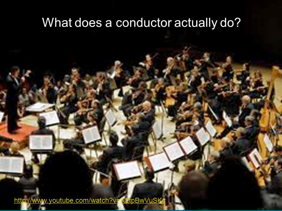 What does a conductor actually do? http://www.youtube.com/watch?v=K2tpBwVuSKc