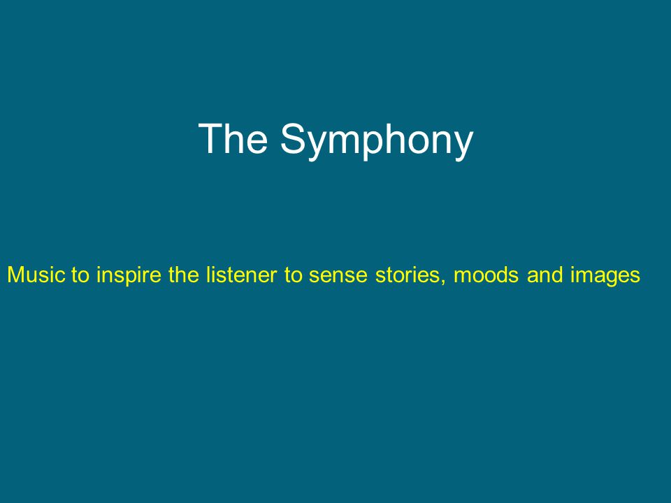 The Symphony Music to inspire the listener to sense stories, moods and images