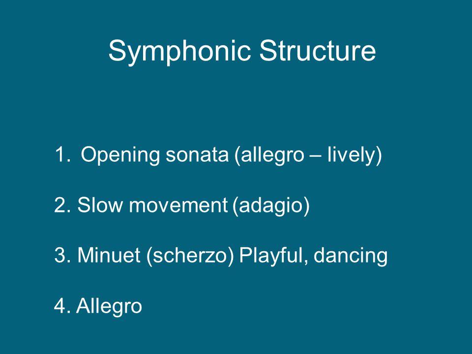 1.Opening sonata (allegro – lively) 2. Slow movement (adagio) 3. Minuet (scherzo) Playful, dancing 4. Allegro Symphonic Structure