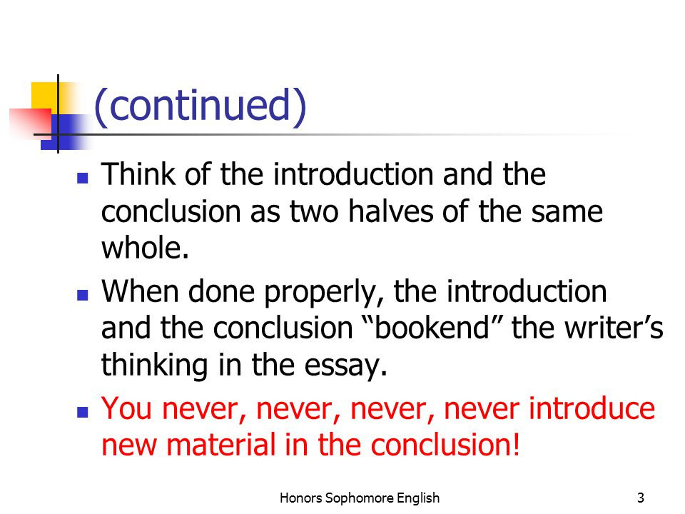 Honors Sophomore English3 (continued) Think of the introduction and the conclusion as two halves of the same whole.