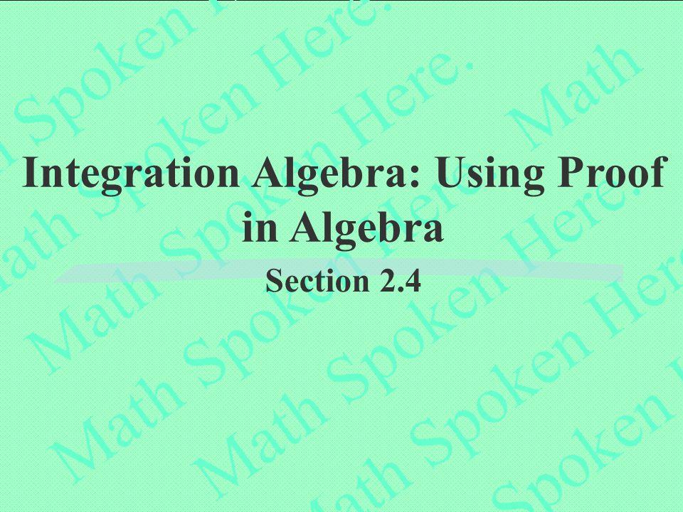 Integration Algebra: Using Proof in Algebra Section 2.4
