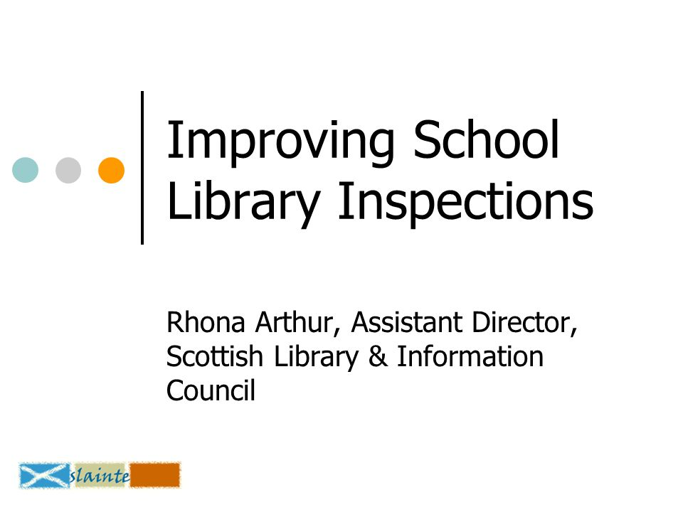 Improving School Library Inspections Rhona Arthur, Assistant Director, Scottish Library & Information Council