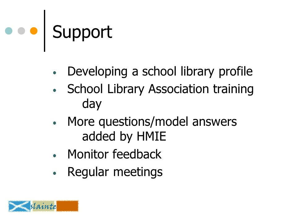 Support Developing a school library profile School Library Association training day More questions/model answers added by HMIE Monitor feedback Regular meetings