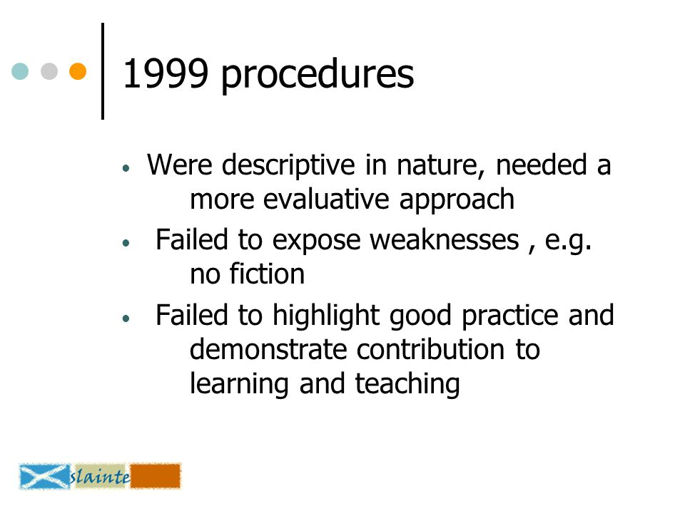 1999 procedures Were descriptive in nature, needed a more evaluative approach Failed to expose weaknesses, e.g.