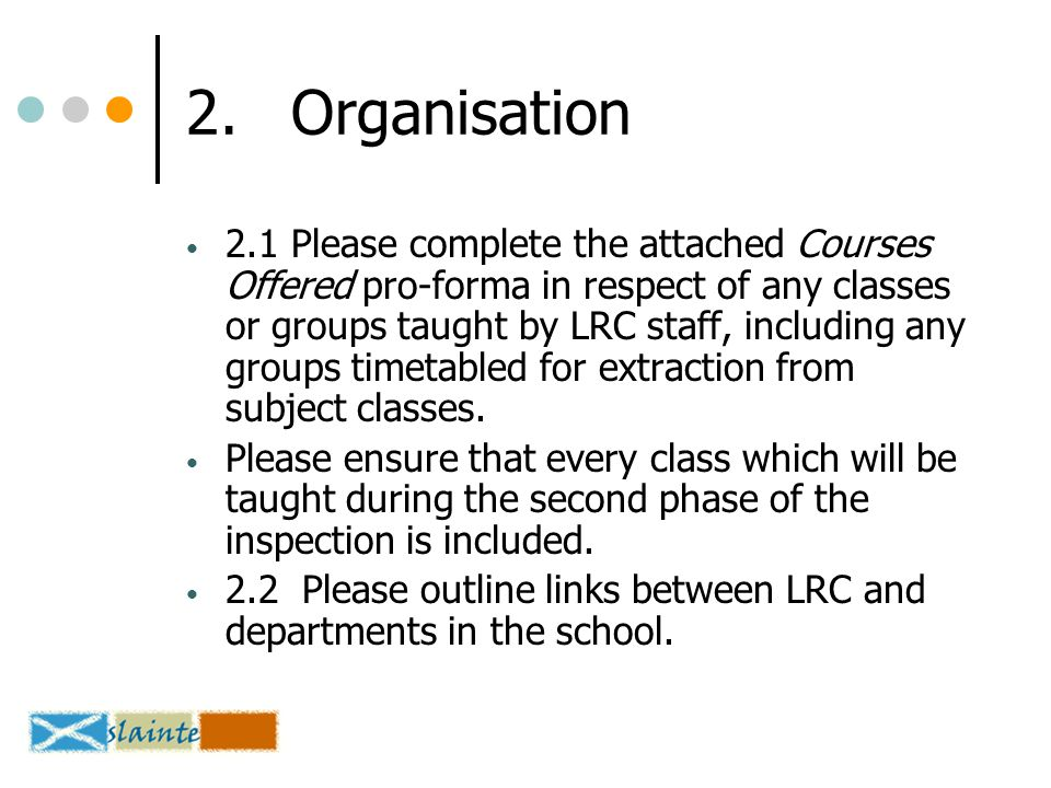 2.Organisation 2.1Please complete the attached Courses Offered pro-forma in respect of any classes or groups taught by LRC staff, including any groups timetabled for extraction from subject classes.