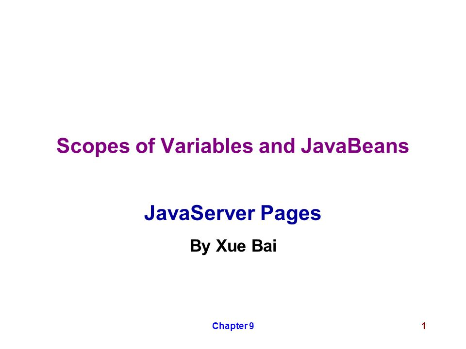 Chapter 91 Scopes of Variables and JavaBeans JavaServer Pages By Xue Bai