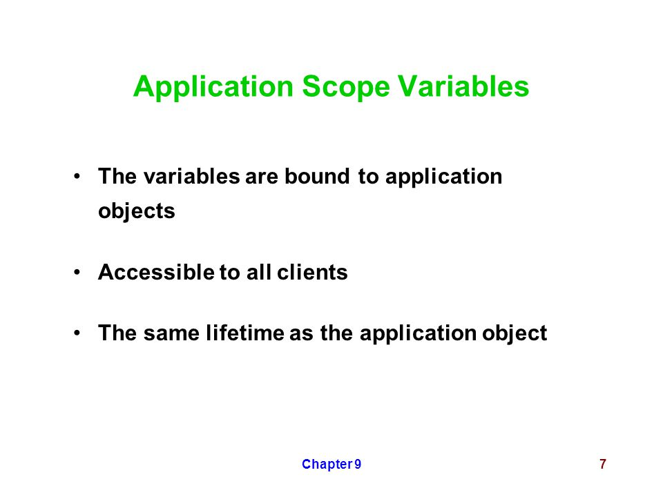 Chapter 97 Application Scope Variables The variables are bound to application objects Accessible to all clients The same lifetime as the application object