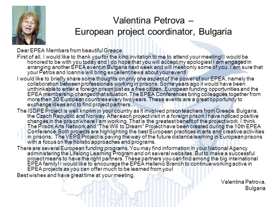 Valentina Petrova – European project coordinator, Bulgaria Dear EPEA Members from beautiful Greece, First of all, I would like to thank you for the kind invitation to me to attend your meeting.