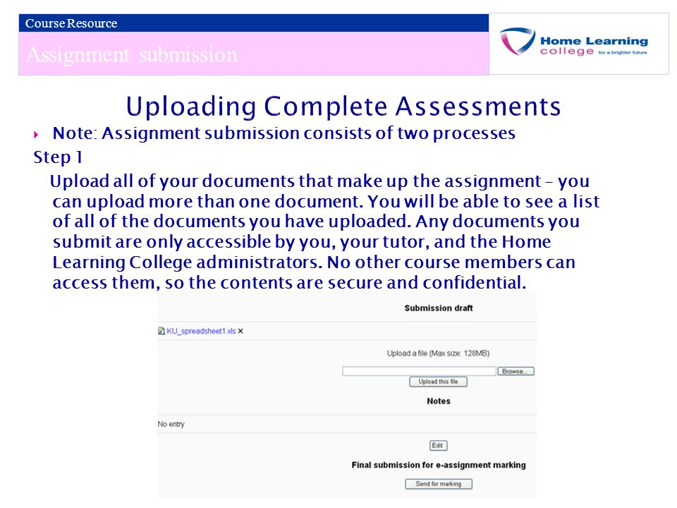 Assignment submission Course Resource  Note: Assignment submission consists of two processes Step 1 Upload all of your documents that make up the assignment – you can upload more than one document.