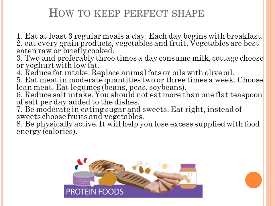 H OW TO KEEP PERFECT SHAPE 1. Eat at least 3 regular meals a day.