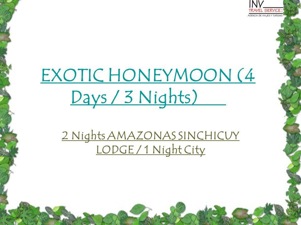 EXOTIC HONEYMOON (4 Days / 3 Nights) 2 Nights AMAZONAS SINCHICUY LODGE / 1 Night City