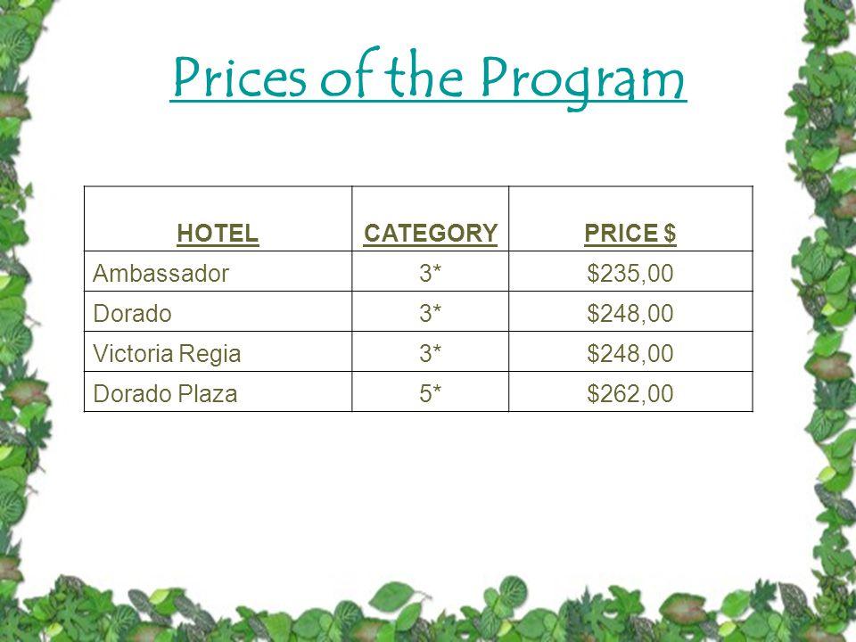Prices of the Program HOTELCATEGORYPRICE $ Ambassador3*$235,00 Dorado3*$248,00 Victoria Regia3*$248,00 Dorado Plaza5*$262,00