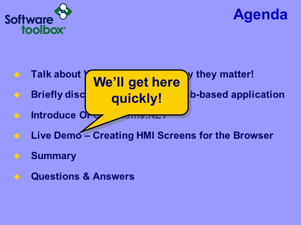 Agenda  Talk about Web-Applications, why they matter!  Briefly discuss the merits of a web-based application  Introduce OPC Systems.NET  Live Demo