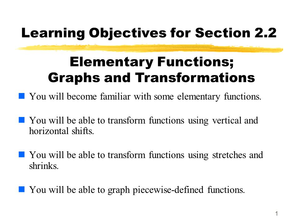 1 Learning Objectives for Section 2.2 You will become familiar with some elementary functions.