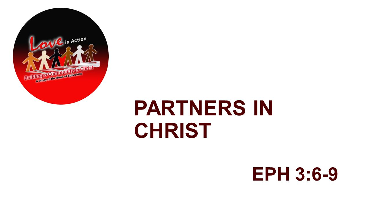 PARTNERS IN CHRIST EPH 3:6-9