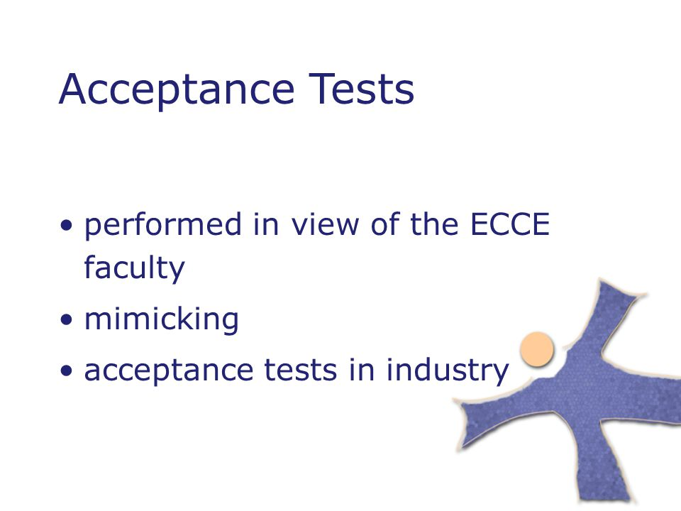 Acceptance Tests performed in view of the ECCE faculty mimicking acceptance tests in industry