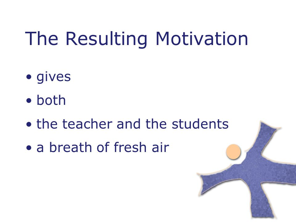 The Resulting Motivation gives both the teacher and the students a breath of fresh air