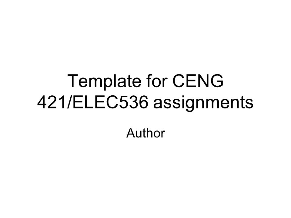 Template for CENG 421/ELEC536 assignments Author