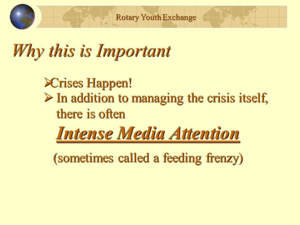 Why this is Important  In addition to managing the crisis itself, there is often Intense Media Attention (sometimes called a feeding frenzy) (sometim