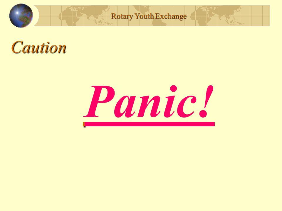 Caution Panic! Rotary Youth Exchange