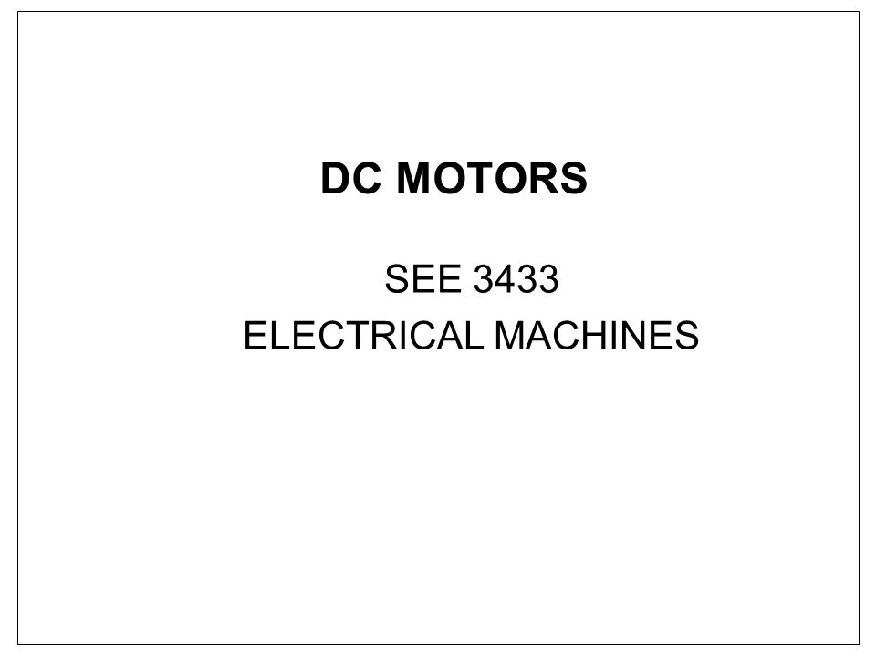 DC MOTORS SEE 3433 ELECTRICAL MACHINES