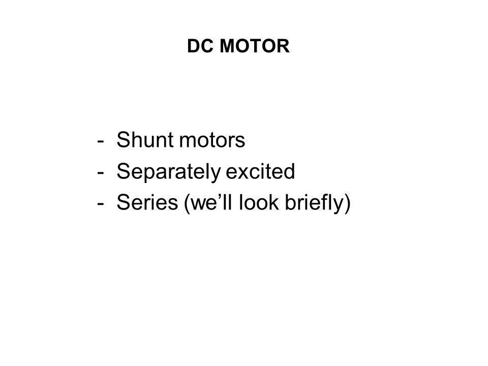 DC MOTOR - Shunt motors - Separately excited - Series (we'll look briefly)
