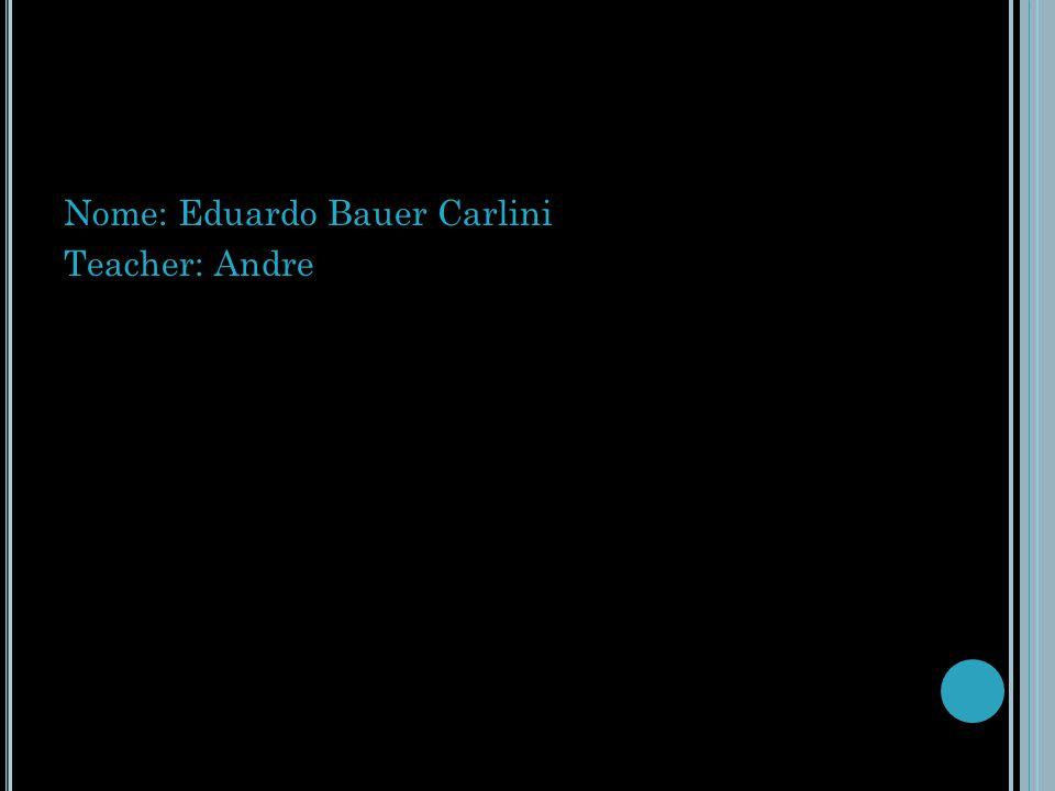 Nome: Eduardo Bauer Carlini Teacher: Andre