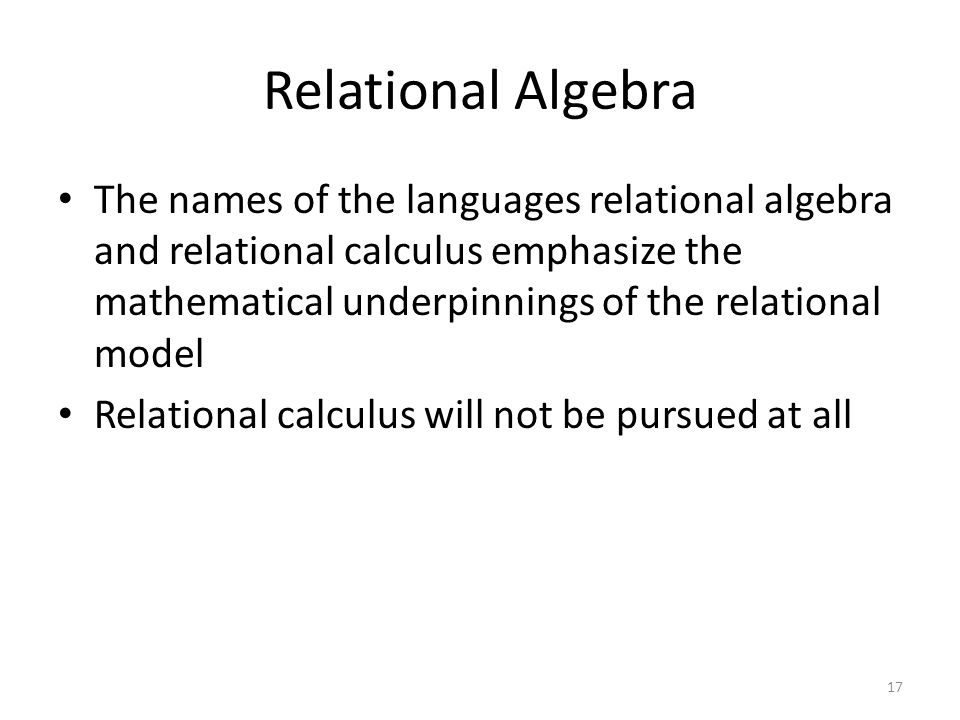 Relational Algebra The names of the languages relational algebra and relational calculus emphasize the mathematical underpinnings of the relational mo