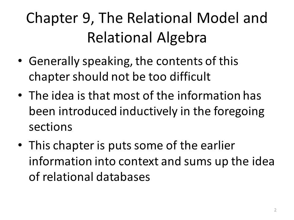 Chapter 9, The Relational Model and Relational Algebra Generally speaking, the contents of this chapter should not be too difficult The idea is that m