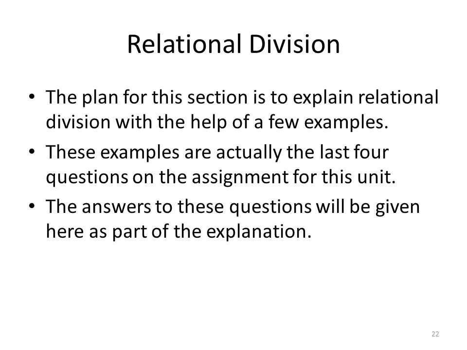 Relational Division The plan for this section is to explain relational division with the help of a few examples.