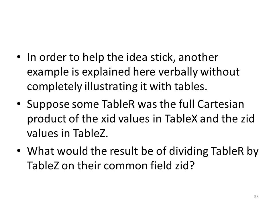 In order to help the idea stick, another example is explained here verbally without completely illustrating it with tables. Suppose some TableR was th