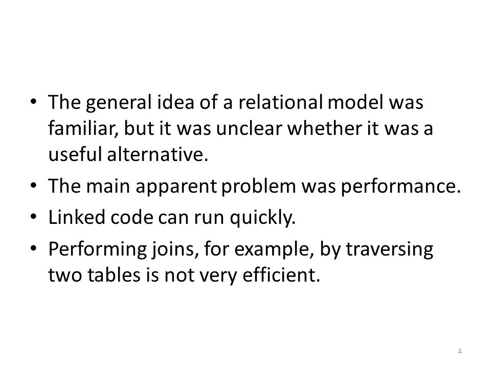 The general idea of a relational model was familiar, but it was unclear whether it was a useful alternative. The main apparent problem was performance