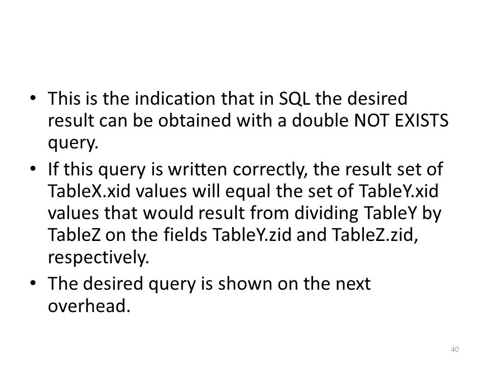 This is the indication that in SQL the desired result can be obtained with a double NOT EXISTS query. If this query is written correctly, the result s