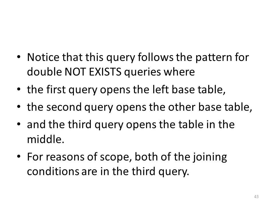 Notice that this query follows the pattern for double NOT EXISTS queries where the first query opens the left base table, the second query opens the o